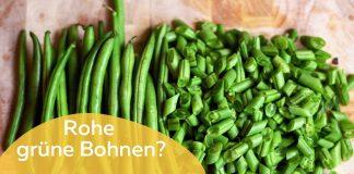 Rohe grüne Bohnen giftig